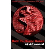 How To House Dance 4 - Advanced DVD